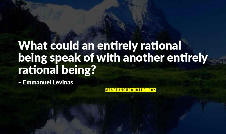 Kobus Van Rensburg Quotes By Emmanuel Levinas: What could an entirely rational being speak of
