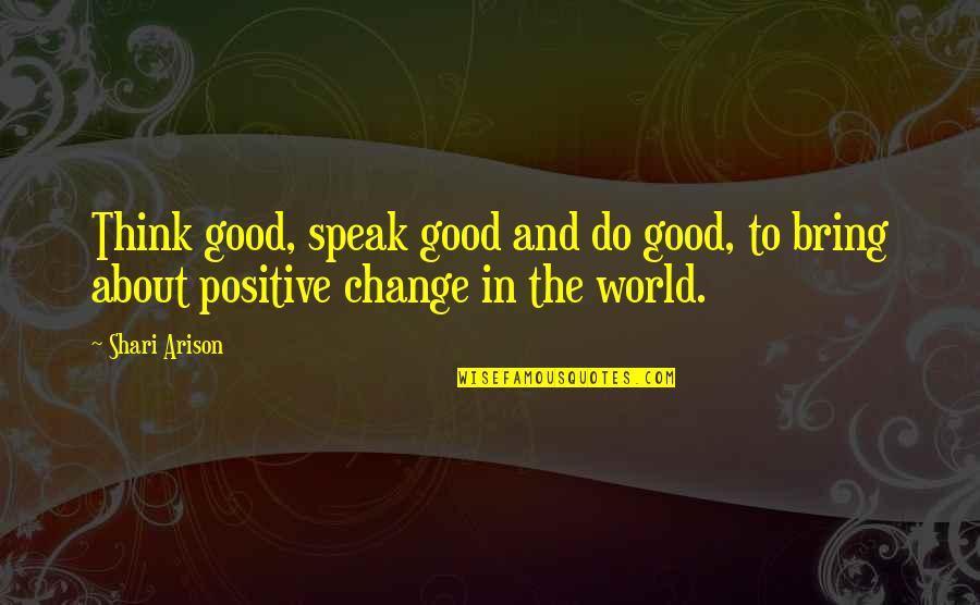 Kobus Van Rensburg Quotes By Shari Arison: Think good, speak good and do good, to