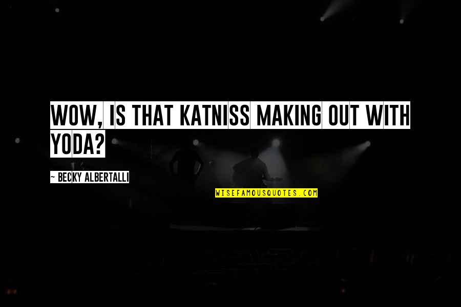 Kodaline Song Quotes By Becky Albertalli: Wow, is that Katniss making out with Yoda?