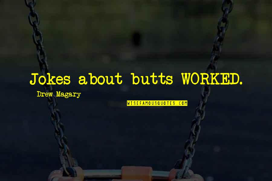 Kodaline Song Quotes By Drew Magary: Jokes about butts WORKED.
