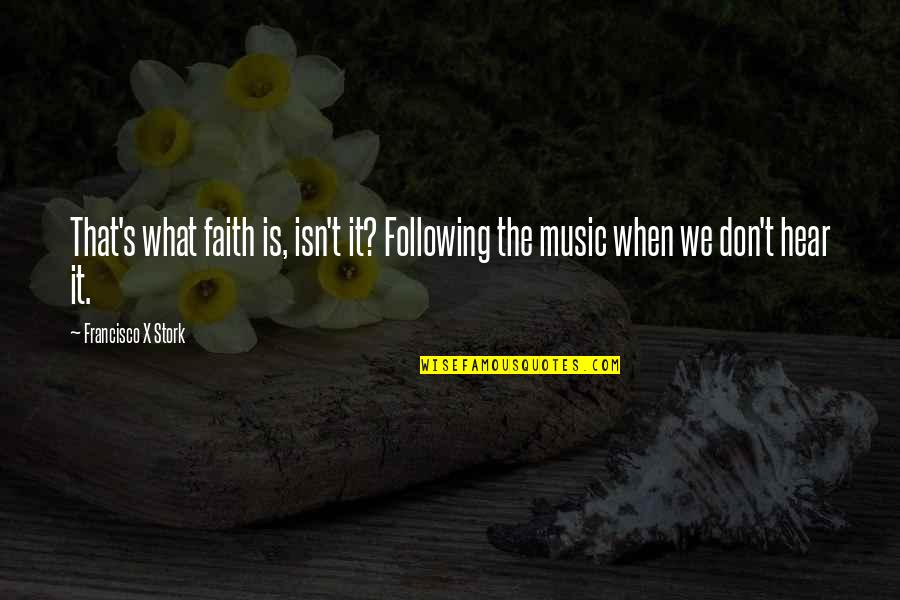 Kodaline Song Quotes By Francisco X Stork: That's what faith is, isn't it? Following the