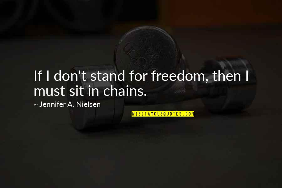 Kodaline Song Quotes By Jennifer A. Nielsen: If I don't stand for freedom, then I