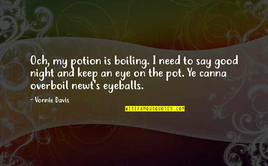 Kodaline Song Quotes By Vonnie Davis: Och, my potion is boiling. I need to