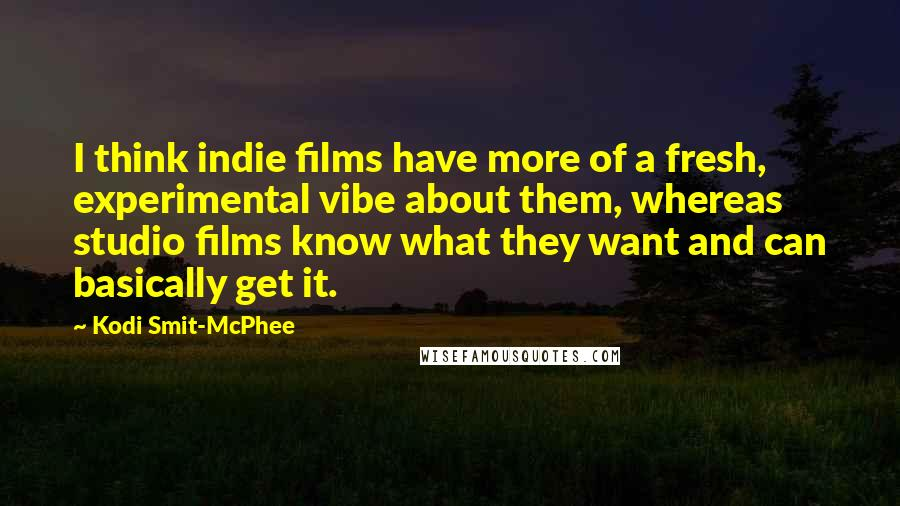 Kodi Smit-McPhee quotes: I think indie films have more of a fresh, experimental vibe about them, whereas studio films know what they want and can basically get it.