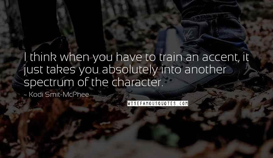 Kodi Smit-McPhee quotes: I think when you have to train an accent, it just takes you absolutely into another spectrum of the character.