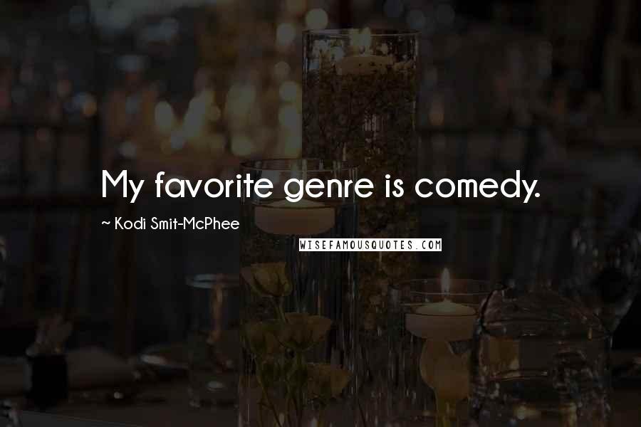 Kodi Smit-McPhee quotes: My favorite genre is comedy.