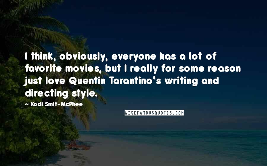 Kodi Smit-McPhee quotes: I think, obviously, everyone has a lot of favorite movies, but I really for some reason just love Quentin Tarantino's writing and directing style.