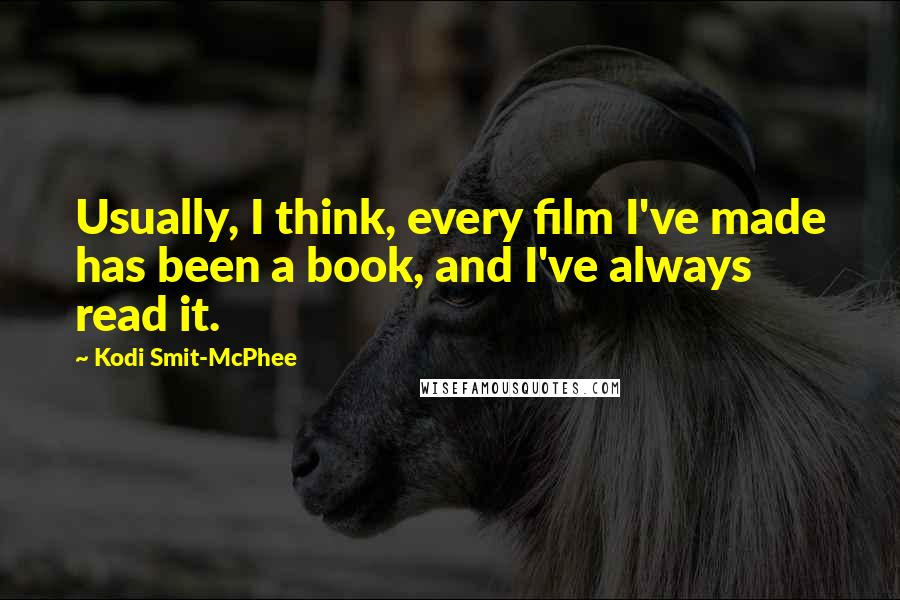 Kodi Smit-McPhee quotes: Usually, I think, every film I've made has been a book, and I've always read it.