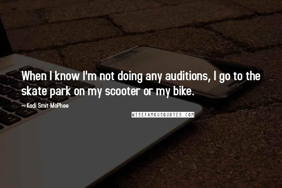 Kodi Smit-McPhee quotes: When I know I'm not doing any auditions, I go to the skate park on my scooter or my bike.