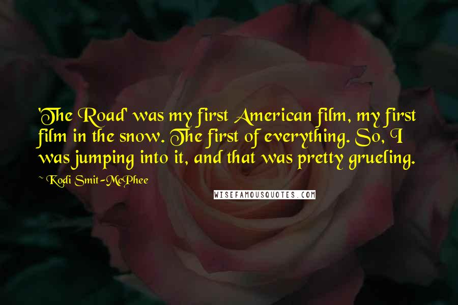 Kodi Smit-McPhee quotes: 'The Road' was my first American film, my first film in the snow. The first of everything. So, I was jumping into it, and that was pretty grueling.