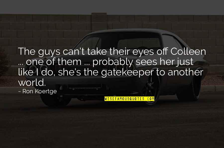 Koertge Quotes By Ron Koertge: The guys can't take their eyes off Colleen