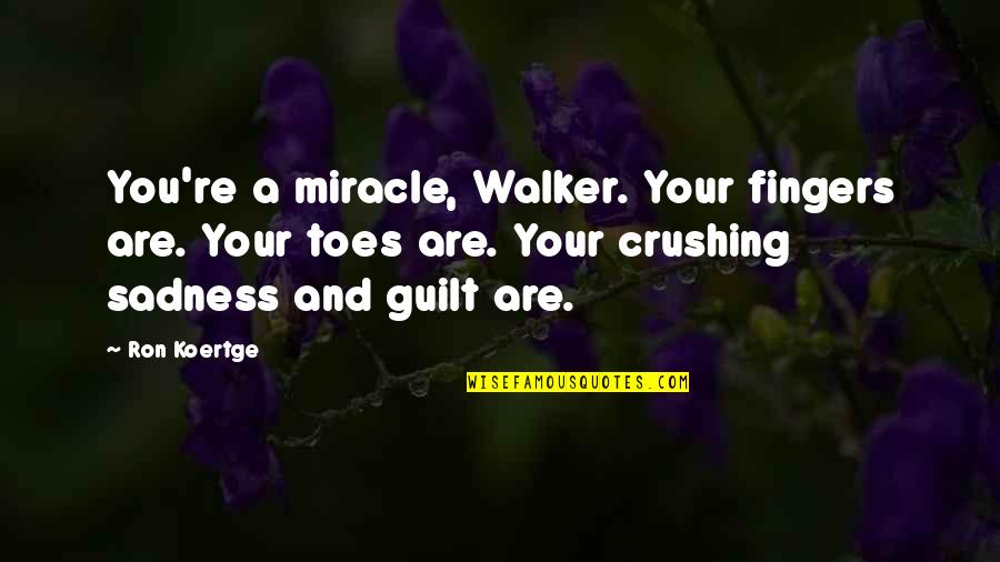 Koertge Quotes By Ron Koertge: You're a miracle, Walker. Your fingers are. Your