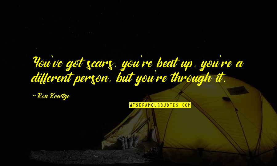 Koertge Quotes By Ron Koertge: You've got scars, you're beat up, you're a