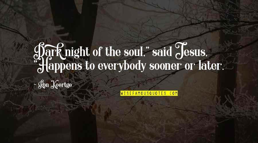 "Koertge Quotes By Ron Koertge: Dark night of the soul,"" said Jesus, ""Happens"