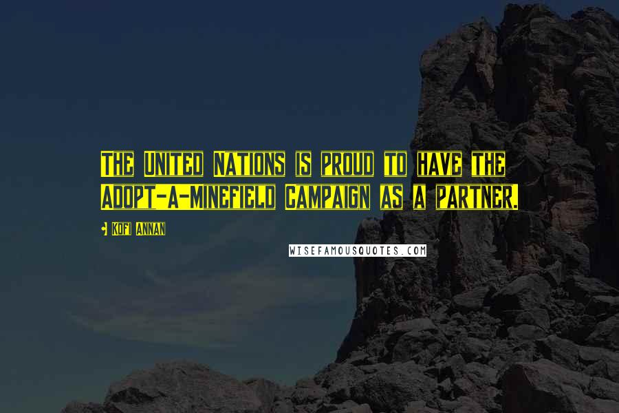 Kofi Annan quotes: The United Nations is proud to have the Adopt-A-Minefield Campaign as a partner.