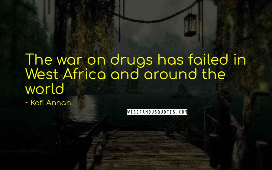 Kofi Annan quotes: The war on drugs has failed in West Africa and around the world
