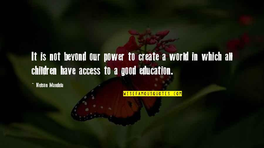 Kogo Quotes By Nelson Mandela: It is not beyond our power to create