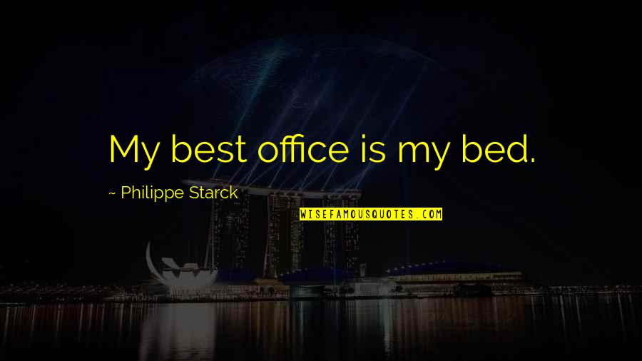 Kogo Quotes By Philippe Starck: My best office is my bed.
