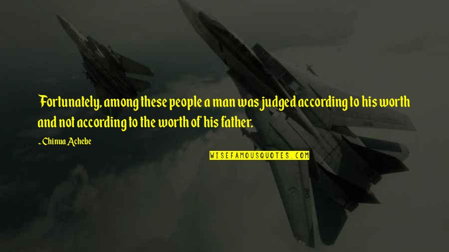 Kohinoor Quotes By Chinua Achebe: Fortunately, among these people a man was judged