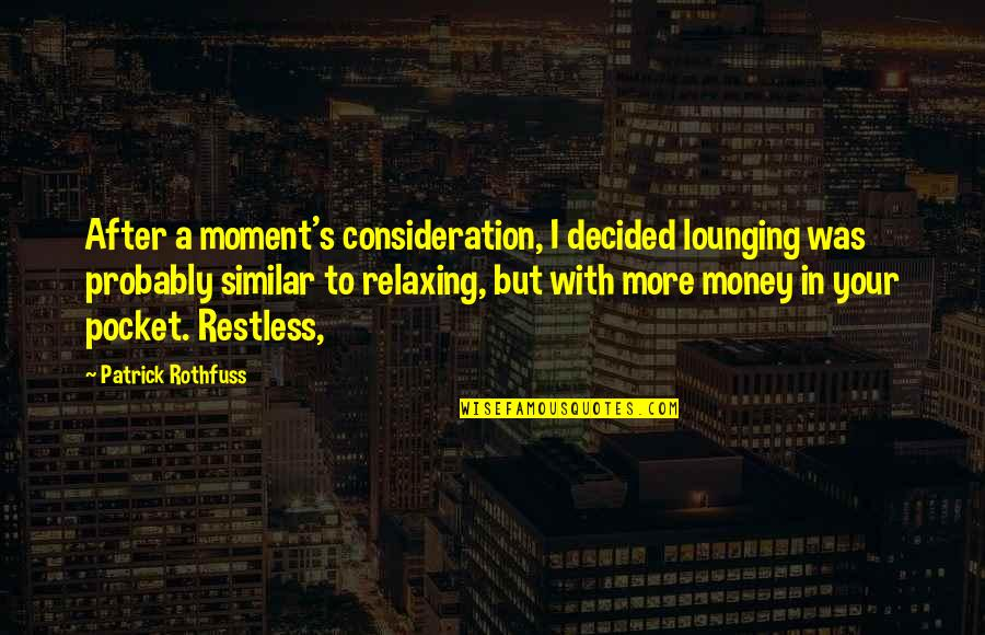 Kohinoor Quotes By Patrick Rothfuss: After a moment's consideration, I decided lounging was