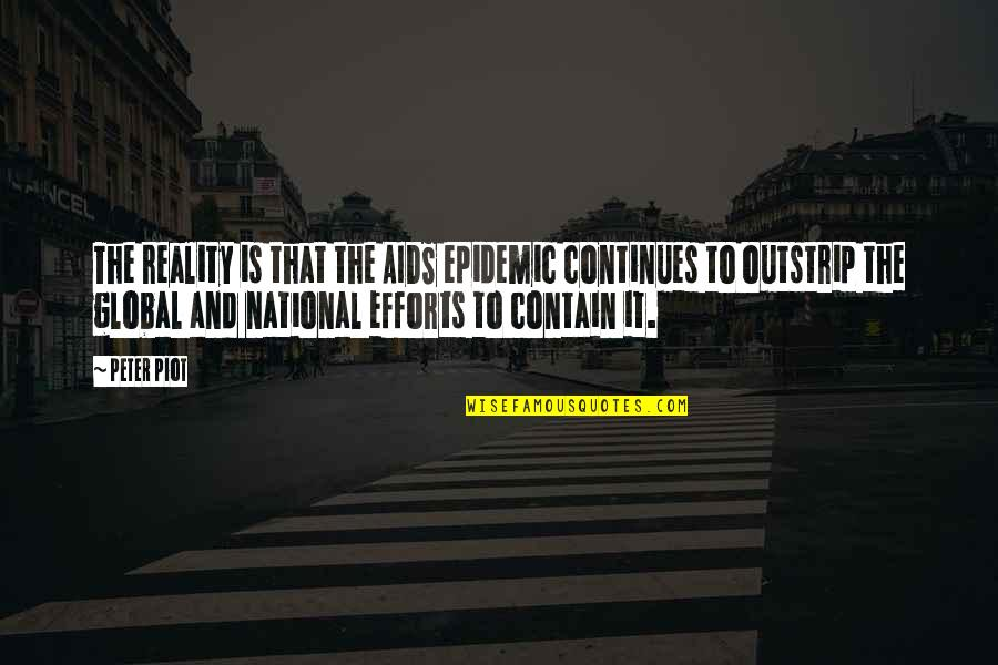 Kohinoor Quotes By Peter Piot: The reality is that the AIDS epidemic continues