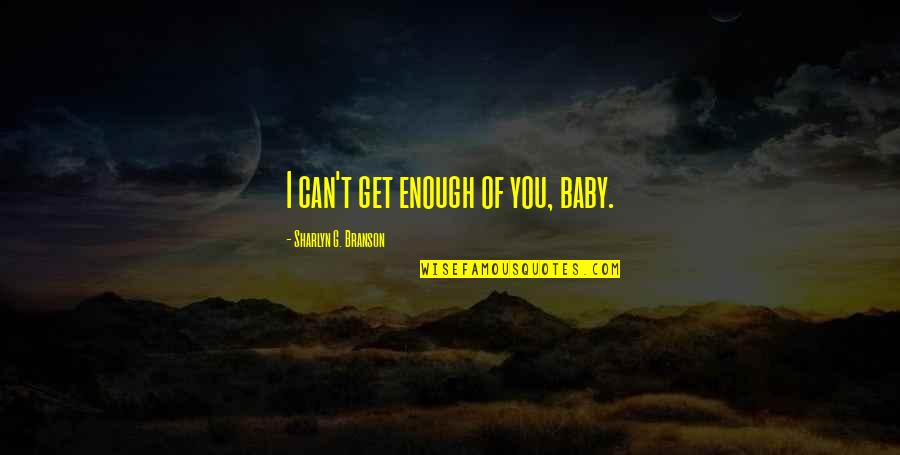 Kohinoor Quotes By Sharlyn G. Branson: I can't get enough of you, baby.