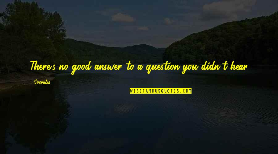 Kohinoor Quotes By Socrates: There's no good answer to a question you