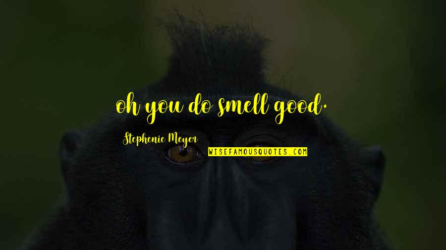 Kohinoor Quotes By Stephenie Meyer: oh you do smell good.