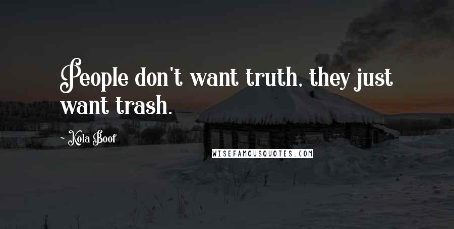 Kola Boof quotes: People don't want truth, they just want trash.