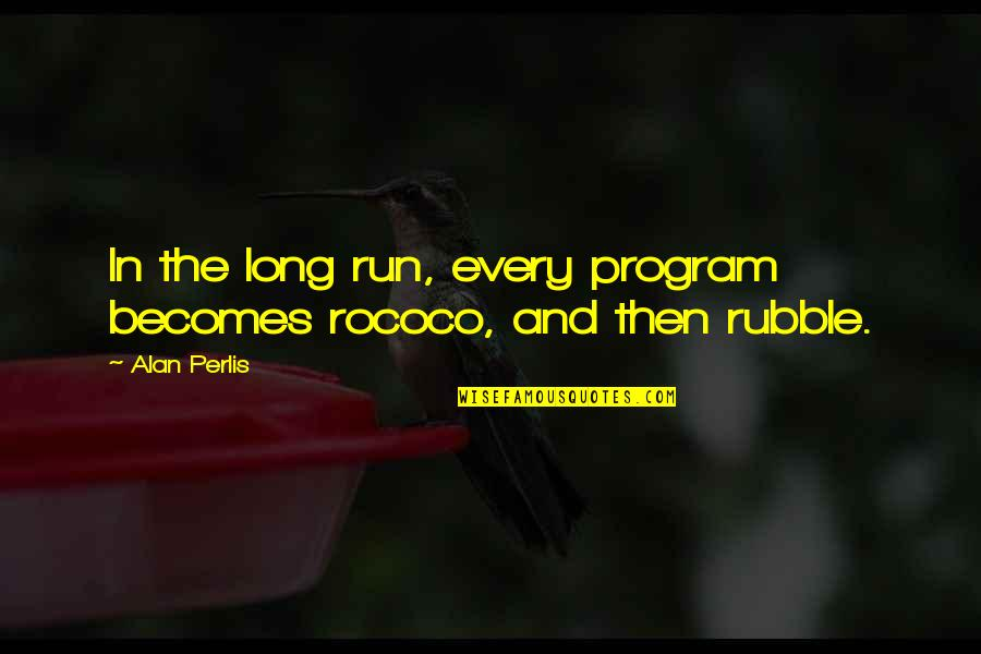 Kolkatans Quotes By Alan Perlis: In the long run, every program becomes rococo,