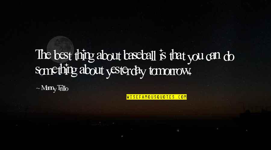 Kolkatans Quotes By Manny Trillo: The best thing about baseball is that you