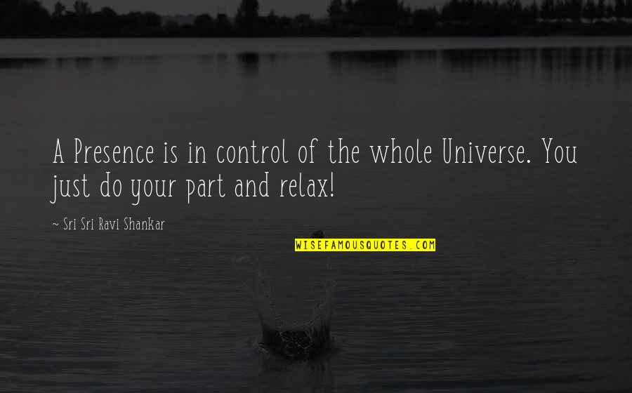 Kolkatans Quotes By Sri Sri Ravi Shankar: A Presence is in control of the whole