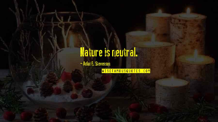 Koloff Quotes By Adlai E. Stevenson: Nature is neutral.