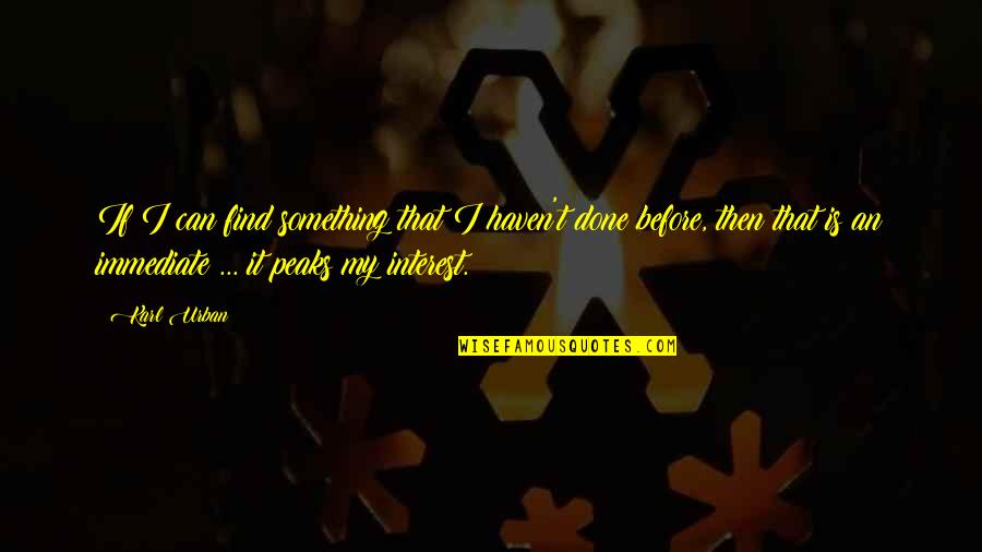 Koloff Quotes By Karl Urban: If I can find something that I haven't