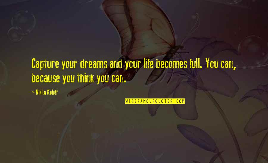 Koloff Quotes By Nikita Koloff: Capture your dreams and your life becomes full.