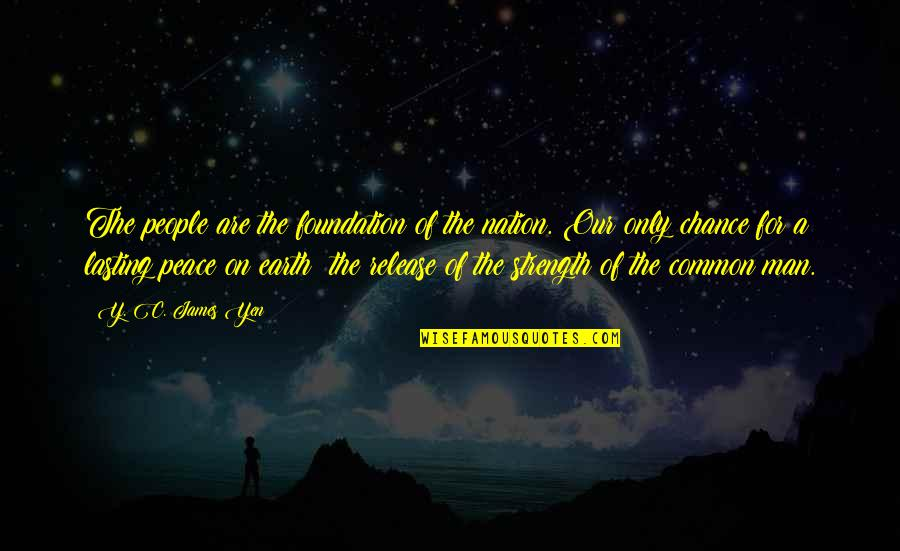 Koloff Quotes By Y. C. James Yen: The people are the foundation of the nation.