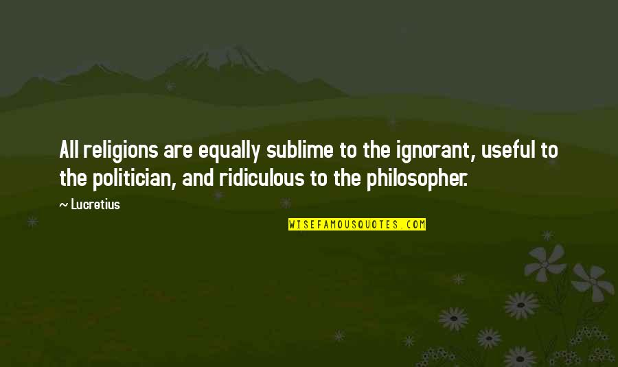 Konan Akatsuki Quotes By Lucretius: All religions are equally sublime to the ignorant,