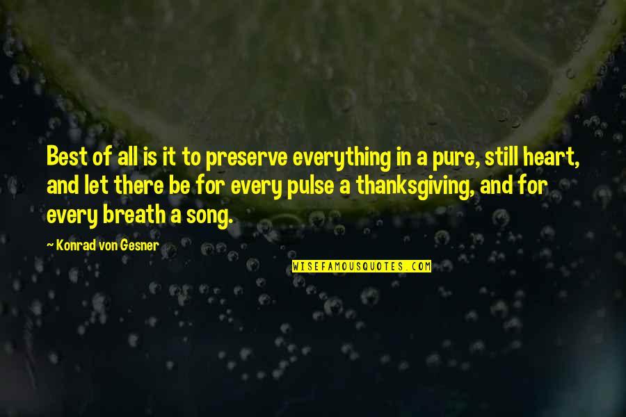 Konrad Von Gesner Quotes By Konrad Von Gesner: Best of all is it to preserve everything