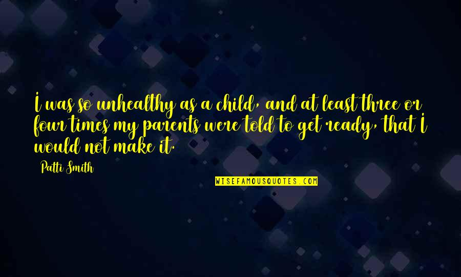 Konrad Von Gesner Quotes By Patti Smith: I was so unhealthy as a child, and