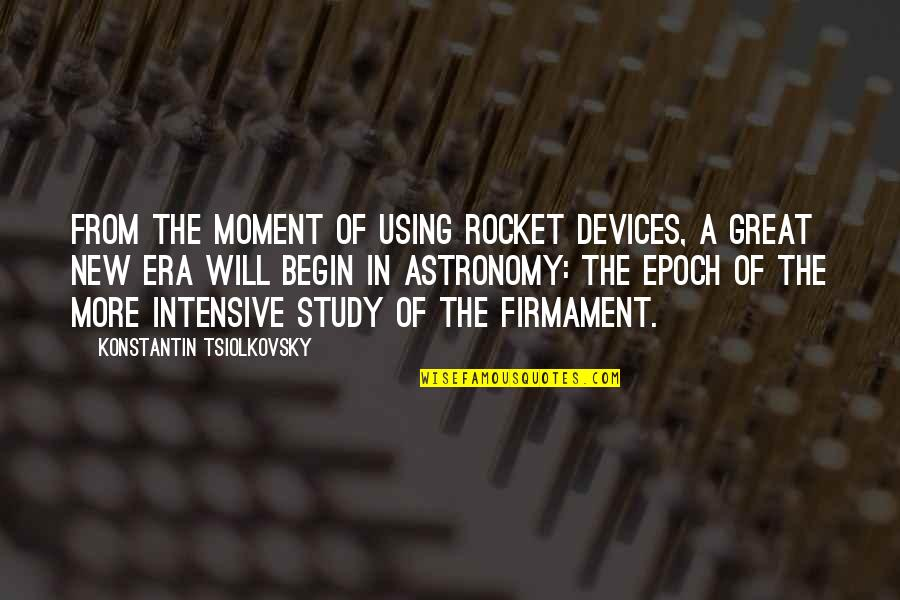 Konstantin E. Tsiolkovsky Quotes By Konstantin Tsiolkovsky: From the moment of using rocket devices, a