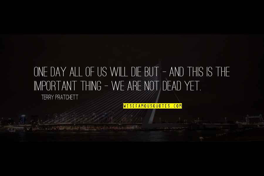 Konstantin E. Tsiolkovsky Quotes By Terry Pratchett: One day all of us will die but