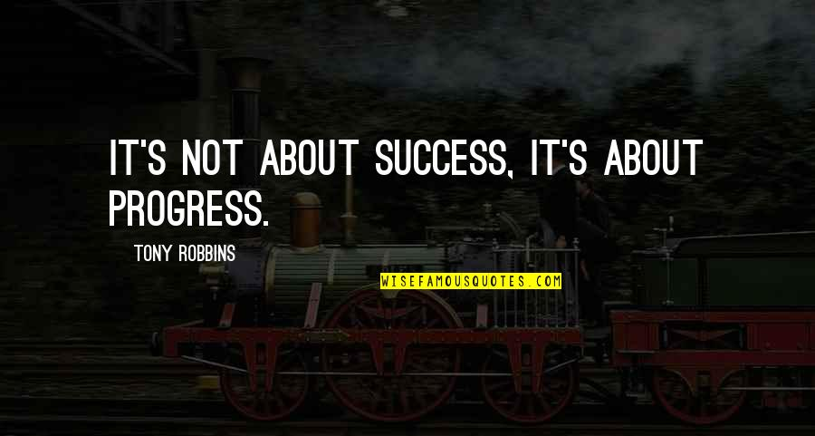 Konstantin E. Tsiolkovsky Quotes By Tony Robbins: It's not about success, it's about progress.