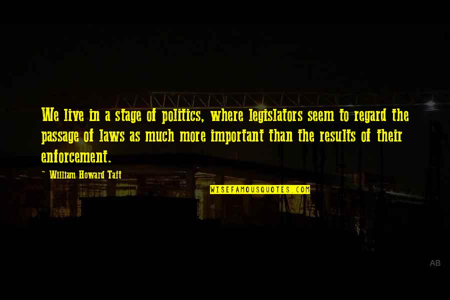Konstantin E. Tsiolkovsky Quotes By William Howard Taft: We live in a stage of politics, where