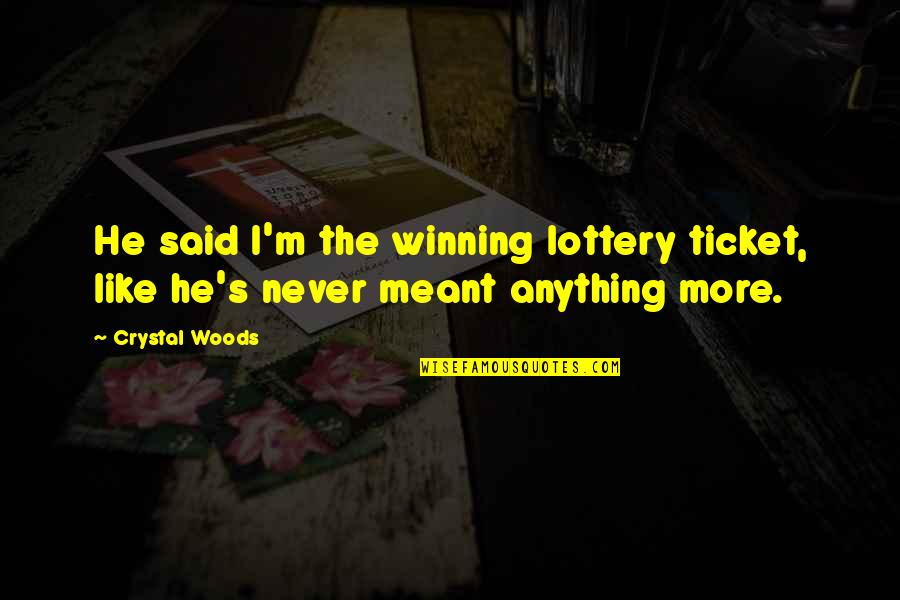 Kontrabida Quotes By Crystal Woods: He said I'm the winning lottery ticket, like