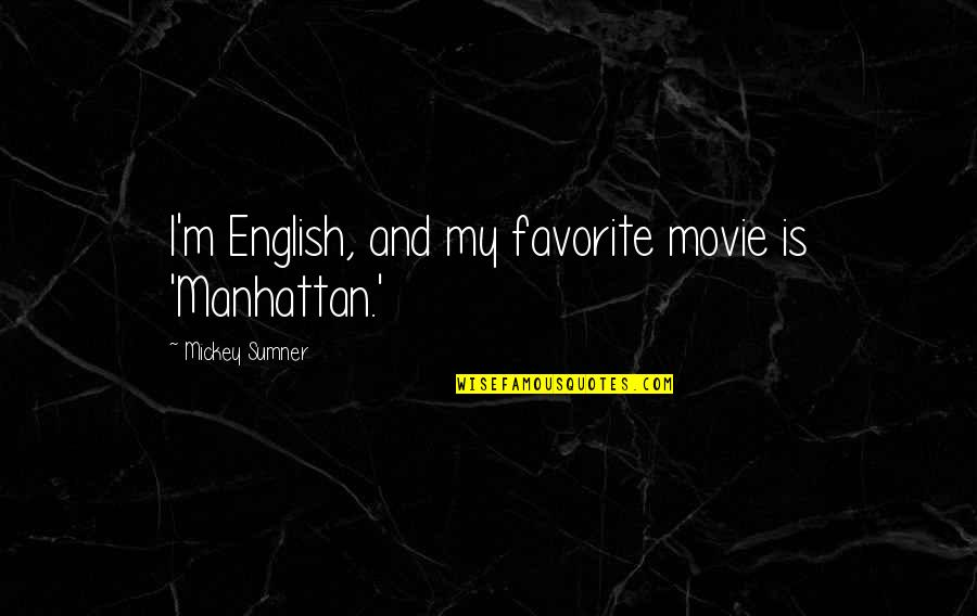 Kontrabida Quotes By Mickey Sumner: I'm English, and my favorite movie is 'Manhattan.'