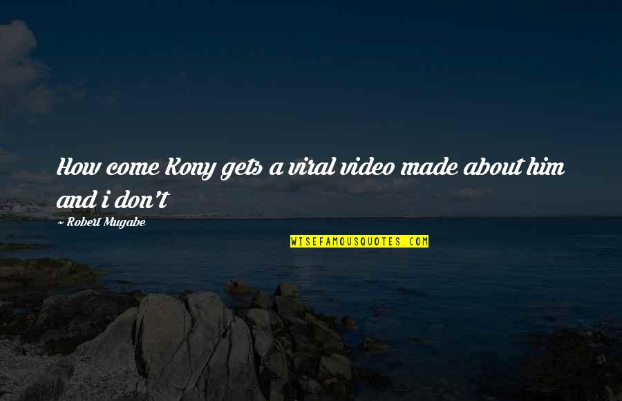 Kony's Quotes By Robert Mugabe: How come Kony gets a viral video made