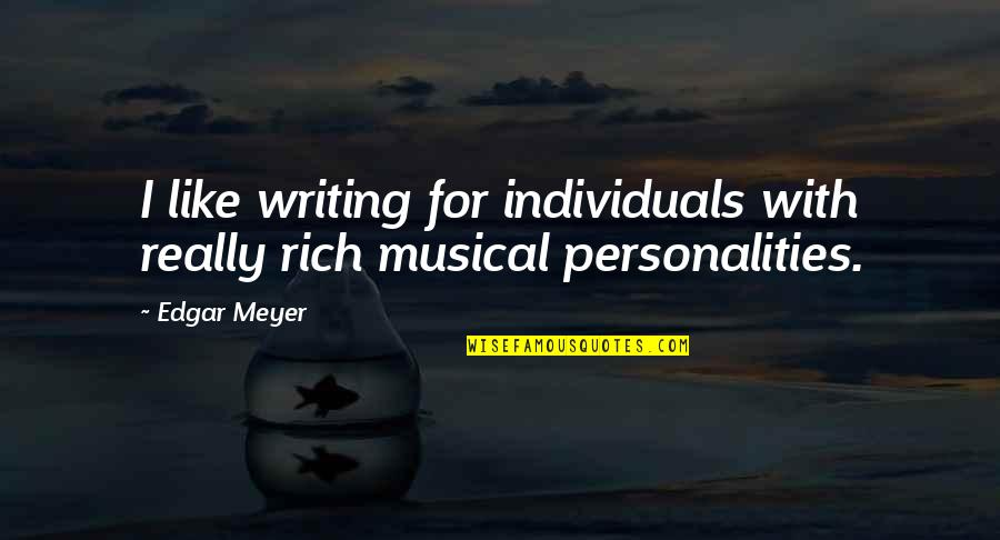 Koo Quotes By Edgar Meyer: I like writing for individuals with really rich
