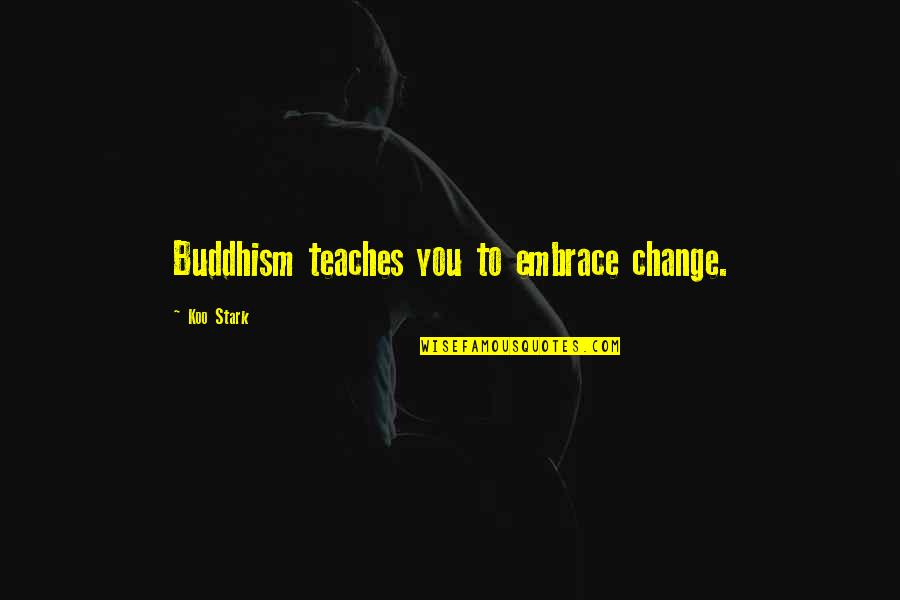 Koo Quotes By Koo Stark: Buddhism teaches you to embrace change.