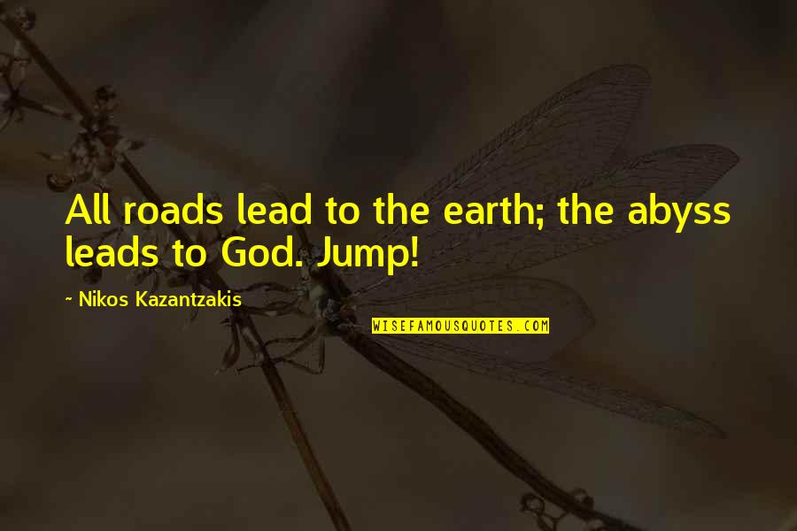 Koo Quotes By Nikos Kazantzakis: All roads lead to the earth; the abyss