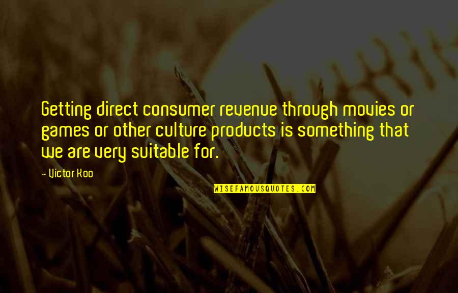 Koo Quotes By Victor Koo: Getting direct consumer revenue through movies or games